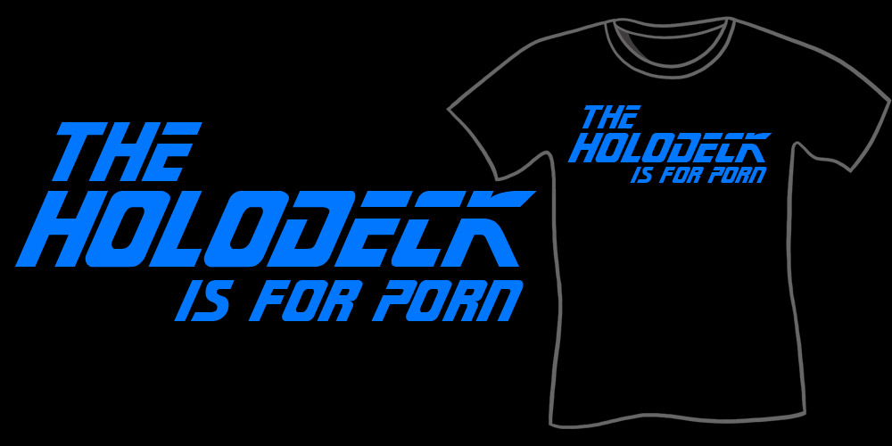 The Holodeck Is For Porn T-Shirt