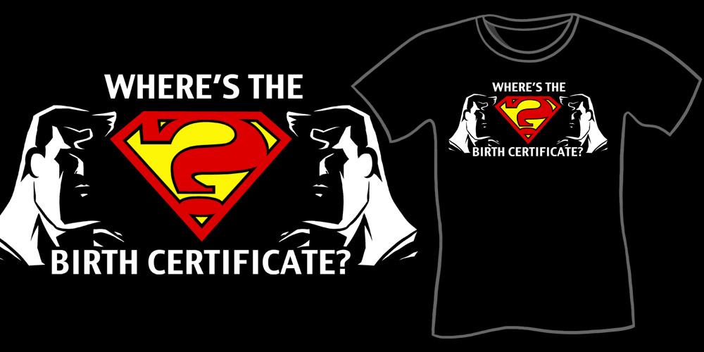Where's The Birth Certificate? T-Shirt