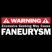 Warning: Excessive Geeking May Cause Faneurysm T-Shirt