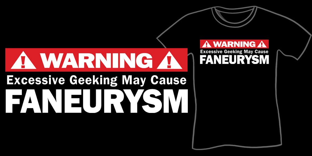 Warning: Excessive Geeking May Cause Faneurysm T-Shirt - Geeky Shirt, Nerd Shirt, Funny T-Shirts for geeks