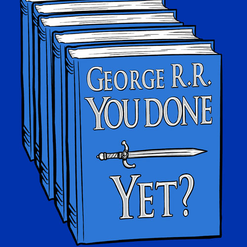George R.R. You Dont Yet? Shirt, Funny A Game of Thrones Shirt